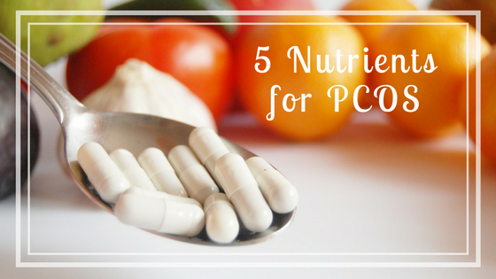 Which Nutrients Do You Need for PCOS?